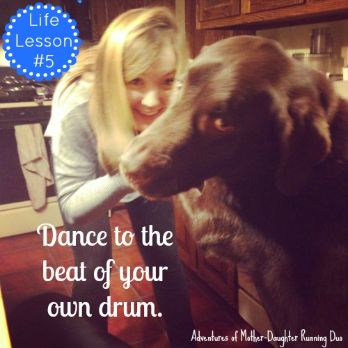 Dance to the beat of your own drum.