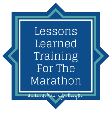 Lessons Learned While Training For a Marathon - Adventures of a Mother-Daughter Running Duo