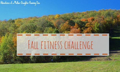 Fall Fitness Challenge. Adventures of a Mother-Daughter Running Duo
